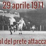29 aprile 1971: Il gol del prete attaccante