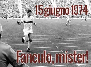 15 giugno 1974: Fanculo, mister!