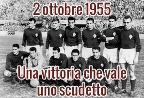 2 ottobre 1955: Una vittoria che vale uno scudetto