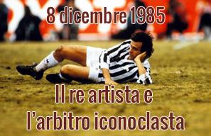 8 dicembre 1985: Il re artista e l'arbitro iconoclasta