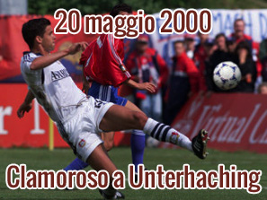 20 maggio 2000: Clamoroso a Unterhaching