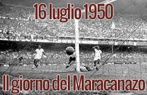 16 luglio 1950: Il giorno del Maracanazo