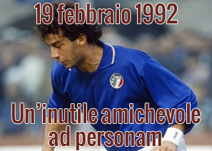 19 febbraio 1992: Un'inutile amichevole ad personam